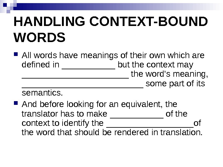 HANDLING CONTEXT-BOUND WORDS  All words have meanings of their own which are defined in ______
