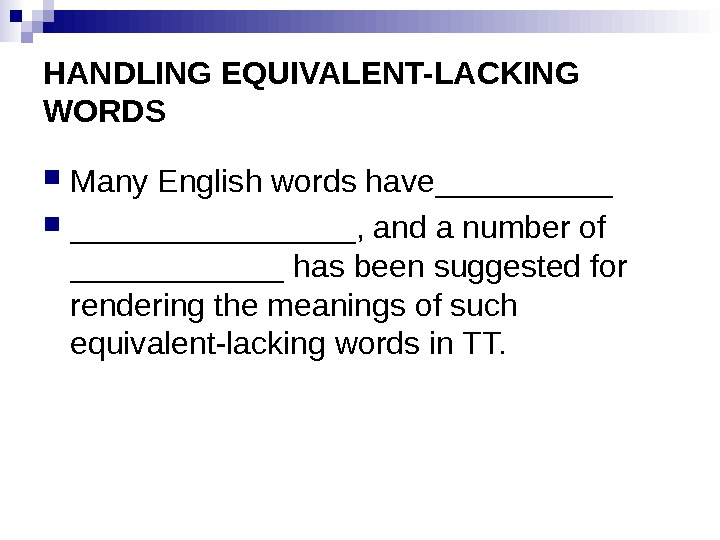 HANDLING EQUIVALENT-LACKING WORDS Many English words have________, and a number of ______ has been suggested for