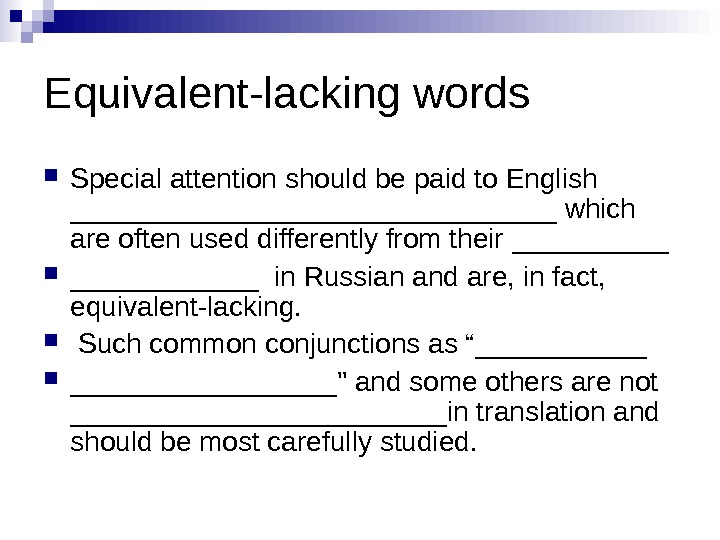 Equivalent-lacking words Special attention should be paid to English ________________ which are often used differently from