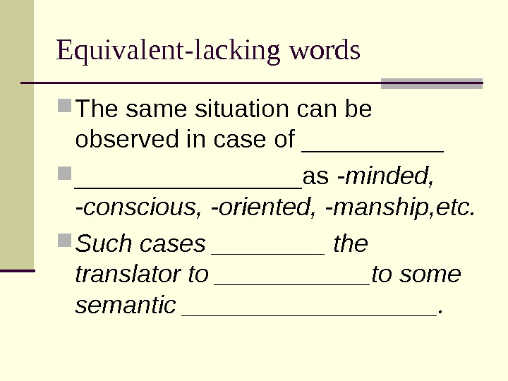 Equivalent-lacking words The same situation can be observed in case of ________________as -minded,  -conscious, -oriented,