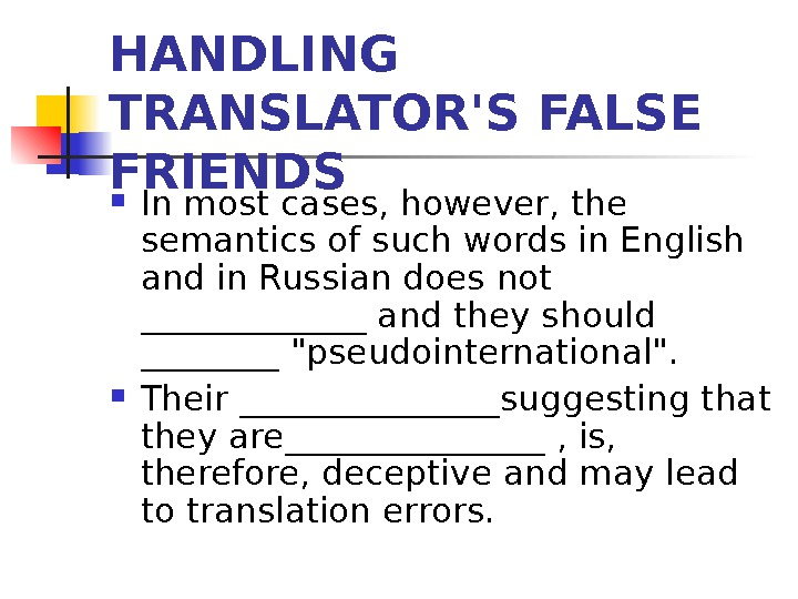 HANDLING TRANSLATOR'S FALSE FRIENDS In most cases, however, the semantics of such words in English and