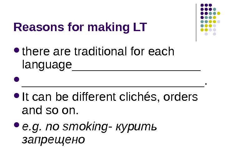 Reasons for making LT there are traditional for each language______________.  It can be different clichés,