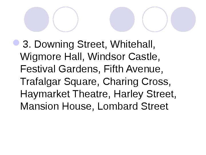 3. Downing Street, Whitehall,  Wigmore Hall, Windsor Castle,  Festival Gardens, Fifth Avenue,