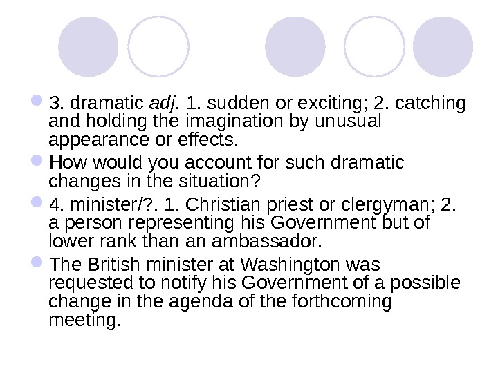 3. dramatic adj.  1. sudden or exciting; 2. catching and holding the  imagination