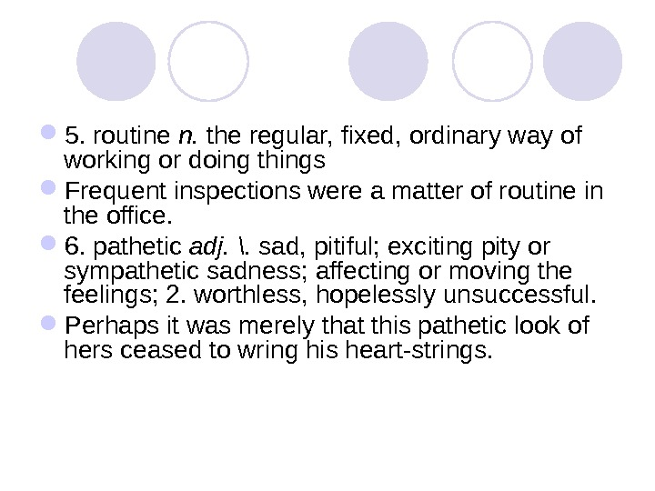5. routine n.  the regular, fixed, ordinary way of working or doing things Frequent