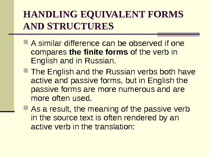 HANDLING EQUIVALENT FORMS AND STRUCTURES A similar difference can be observed if one compares the finite