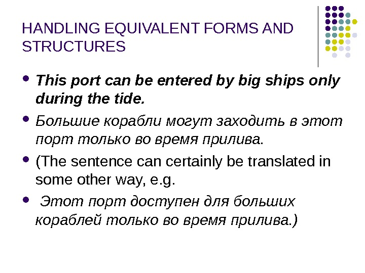 HANDLING EQUIVALENT FORMS AND STRUCTURES This port can be entered by big ships only during the