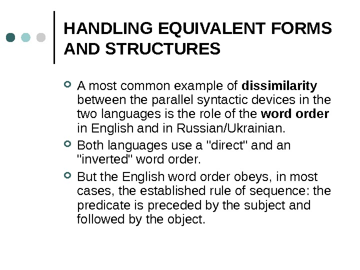 HANDLING EQUIVALENT FORMS AND STRUCTURES A most common example of dissimilarity  between the parallel syntactic