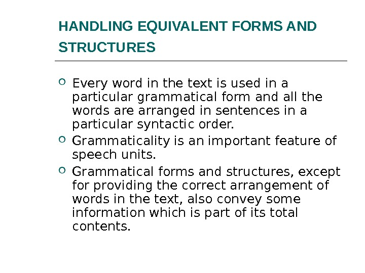 HANDLING EQUIVALENT FORMS AND STRUCTURES  Every word in the text is used in a particular