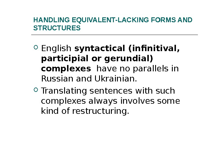 HANDLING EQUIVALENT-LACKING FORMS AND STRUCTURES English syntactical (infinitival,  participial or gerundial) complexes  have no