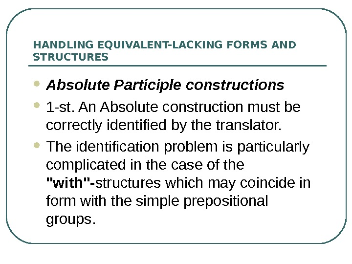 HANDLING EQUIVALENT-LACKING FORMS AND STRUCTURES Absolute Participle constructions 1 -st. An Absolute construction must be correctly