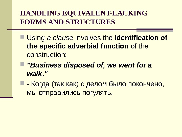 HANDLING EQUIVALENT-LACKING FORMS AND STRUCTURES Using a clause involves the identification of the specific adverbial function