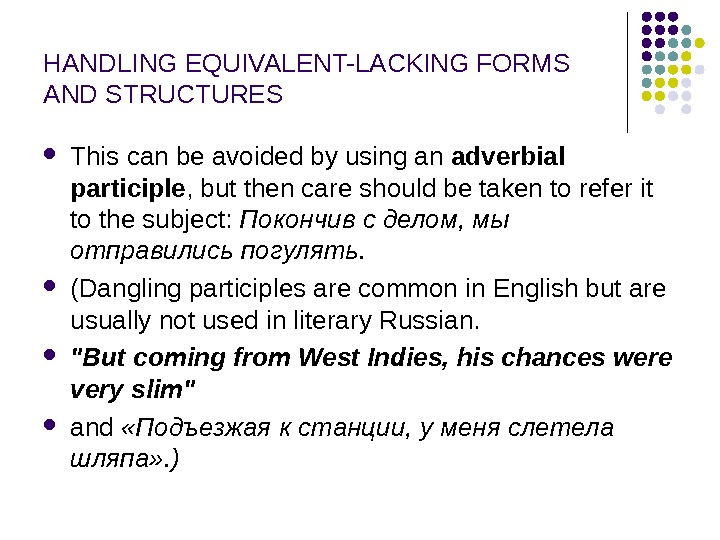 HANDLING EQUIVALENT-LACKING FORMS AND STRUCTURES This can be avoided by using an adverbial participle , but