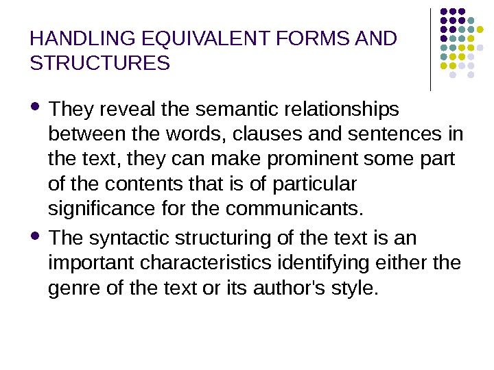HANDLING EQUIVALENT FORMS AND STRUCTURES They reveal the semantic relationships between the words, clauses and sentences