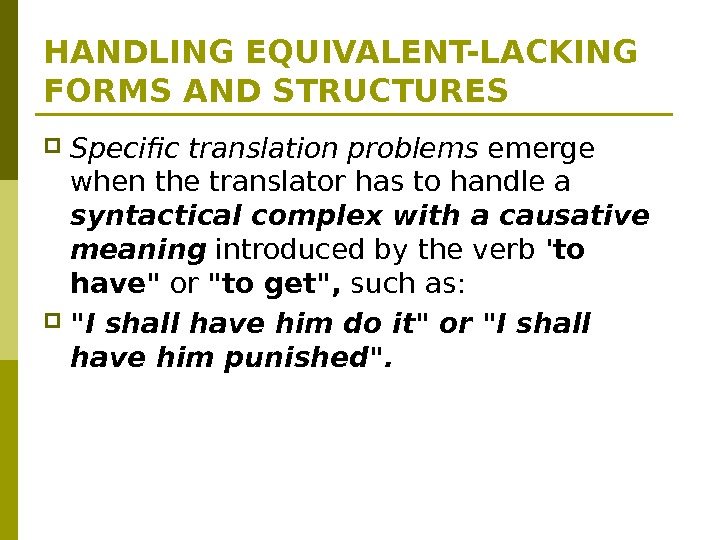 HANDLING EQUIVALENT-LACKING FORMS AND STRUCTURES Specific translation problems emerge when the translator has to handle a