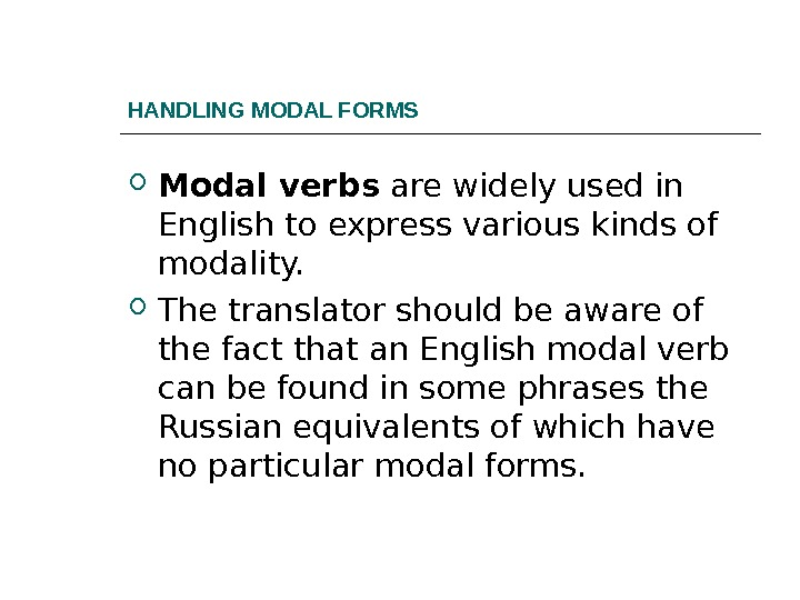 HANDLING MODAL FORMS Modal verbs are widely used in English to express various kinds of modality.
