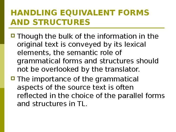 HANDLING EQUIVALENT FORMS AND STRUCTURES Though the bulk of the information in the original text is