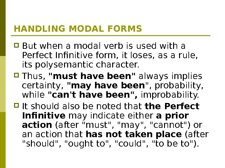 HANDLING MODAL FORMS But when a modal verb is used with a Perfect Infinitive form, it