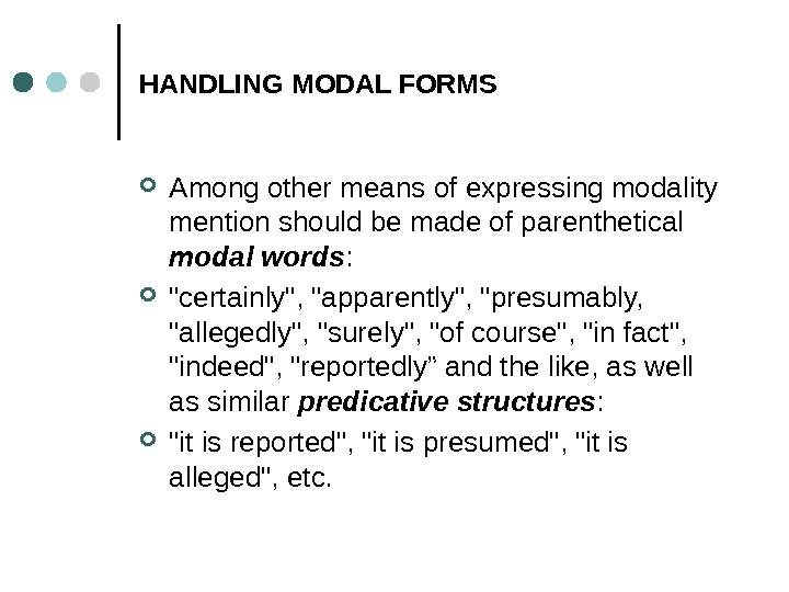 HANDLING MODAL FORMS Among other means of expressing modality mention should be made of parenthetical modal