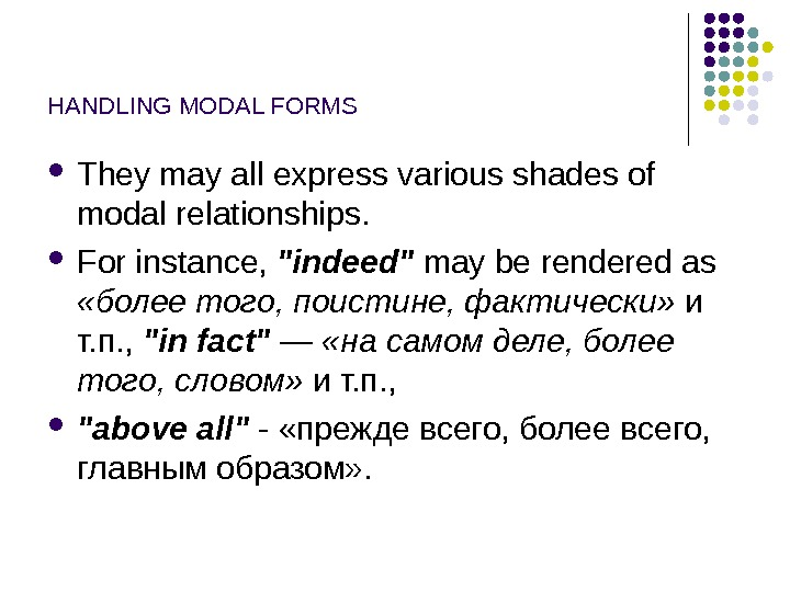 HANDLING MODAL FORMS They may all express various shades of modal relationships.  For instance,