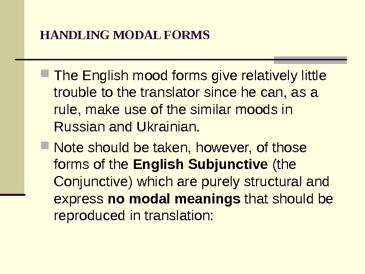 HANDLING MODAL FORMS The English mood forms give relatively little trouble to the translator since he