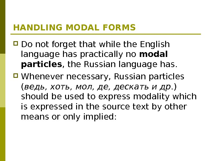 HANDLING MODAL FORMS Do not forget that while the English language has practically no modal particles