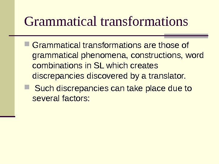 Grammatical transformations are those of grammatical phenomena, constructions, word combinations in SL which creates discrepancies discovered