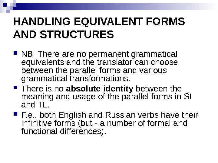 HANDLING EQUIVALENT FORMS AND STRUCTURES NB There are no permanent grammatical equivalents and the translator can