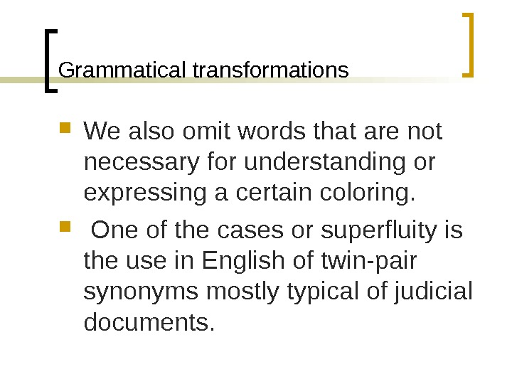 Grammatical transformations We also omit words that are not necessary for understanding or expressing a certain