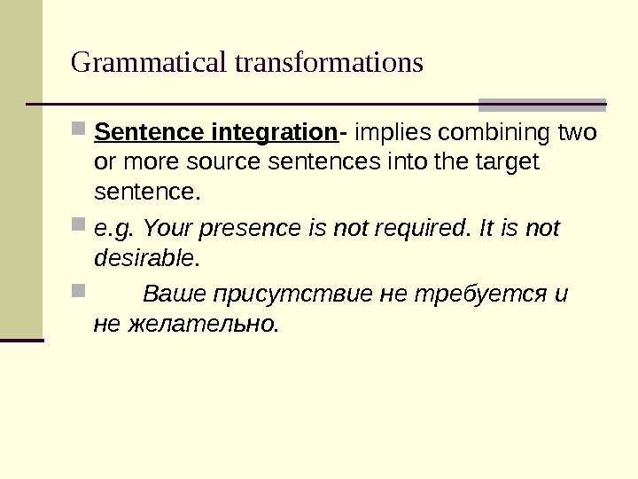 Grammatical transformations Sentence integration - implies combining two or more source sentences into the target sentence.