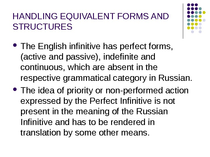 HANDLING EQUIVALENT FORMS AND STRUCTURES The English infinitive has perfect forms,  (active and passive), indefinite
