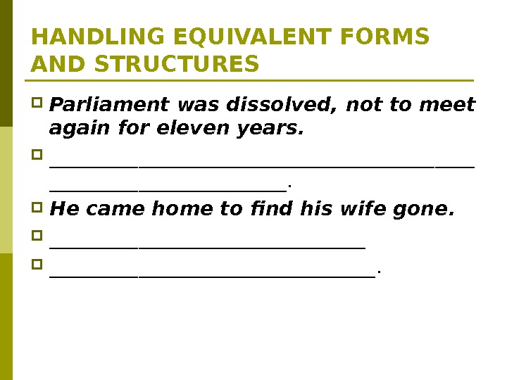 HANDLING EQUIVALENT FORMS AND STRUCTURES Parliament was dissolved, not to meet again for eleven years.