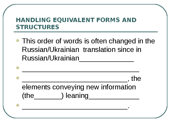 HANDLING EQUIVALENT FORMS AND STRUCTURES This order of words is often changed in the Russian/Ukrainian translation