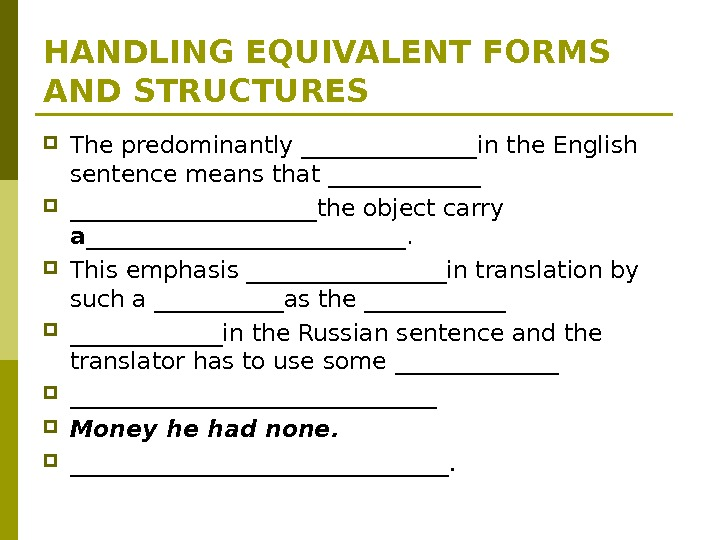 HANDLING EQUIVALENT FORMS AND STRUCTURES The predominantly ________in the English sentence means that _________________the object carry
