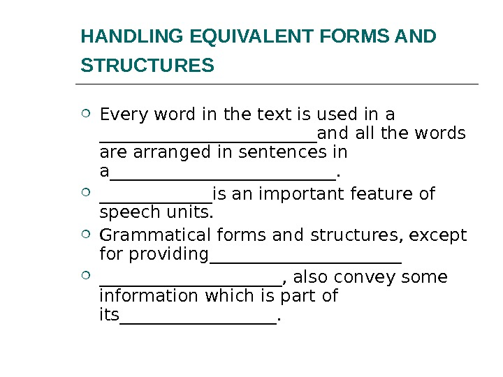 HANDLING EQUIVALENT FORMS AND STRUCTURES  Every word in the text is used in a _____________and