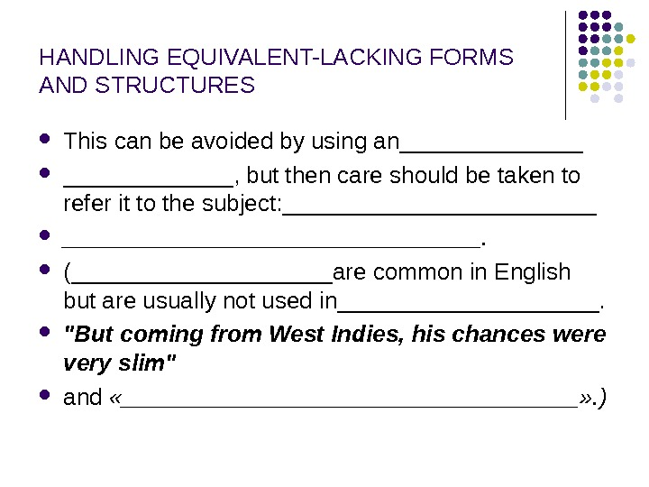 HANDLING EQUIVALENT-LACKING FORMS AND STRUCTURES This can be avoided by using an_______, but then care should