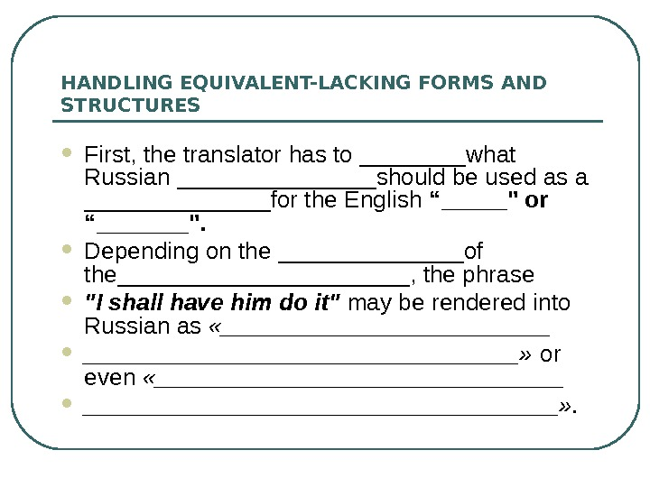 HANDLING EQUIVALENT-LACKING FORMS AND STRUCTURES First, the translator has to ____what Russian ________should be used as