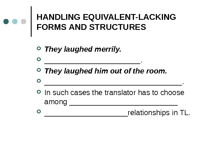 HANDLING EQUIVALENT-LACKING FORMS AND STRUCTURES They laughed merrily.  ____________.  They laughed him out of