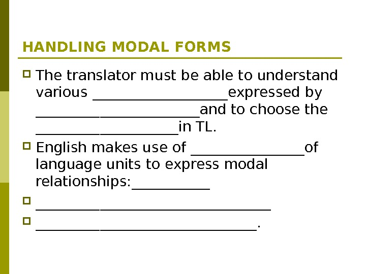 HANDLING MODAL FORMS The translator must be able to understand various __________expressed by ____________and to choose