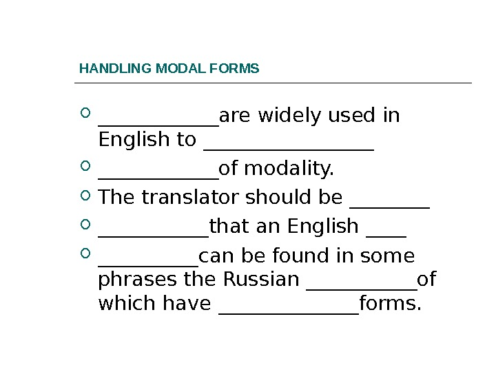 HANDLING MODAL FORMS ______are widely used in English to _________of modality.  The translator should be