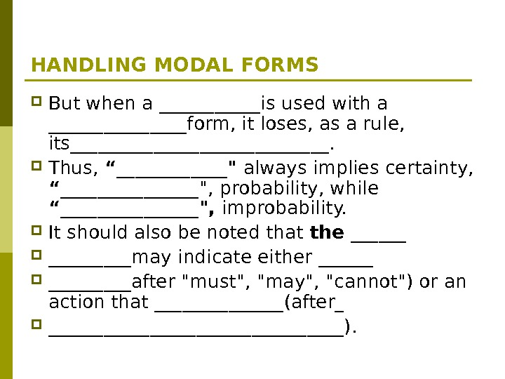 HANDLING MODAL FORMS But when a ______is used with a ________form, it loses, as a rule,
