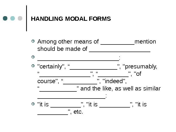 "HANDLING MODAL FORMS Among other means of _____mention should be made of ________________________:  certainly, ""_______,"
