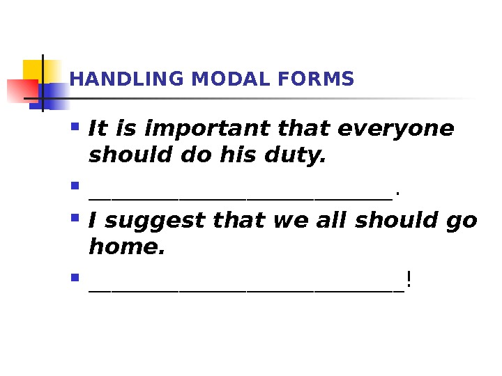 HANDLING MODAL FORMS It is important that everyone should do his duty.  ______________.  I