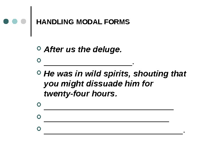 HANDLING MODAL FORMS After us the deluge.  __________.  Не was in wild spirits, shouting