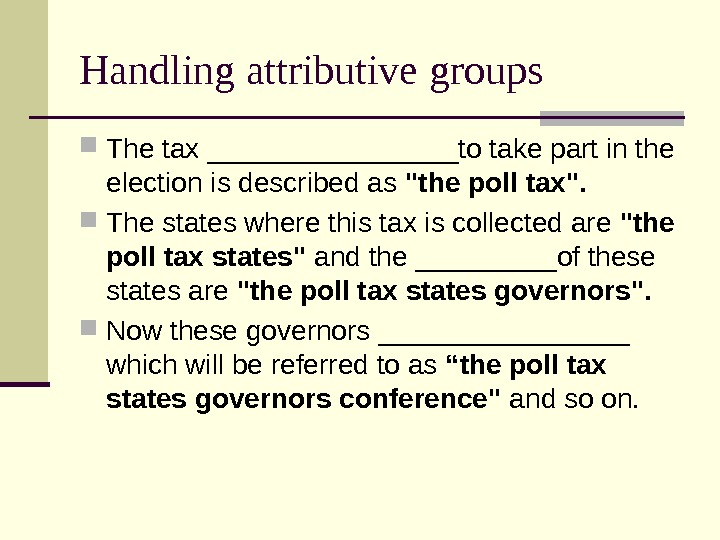 Handling attributive groups The tax ________to take part in the election is described as