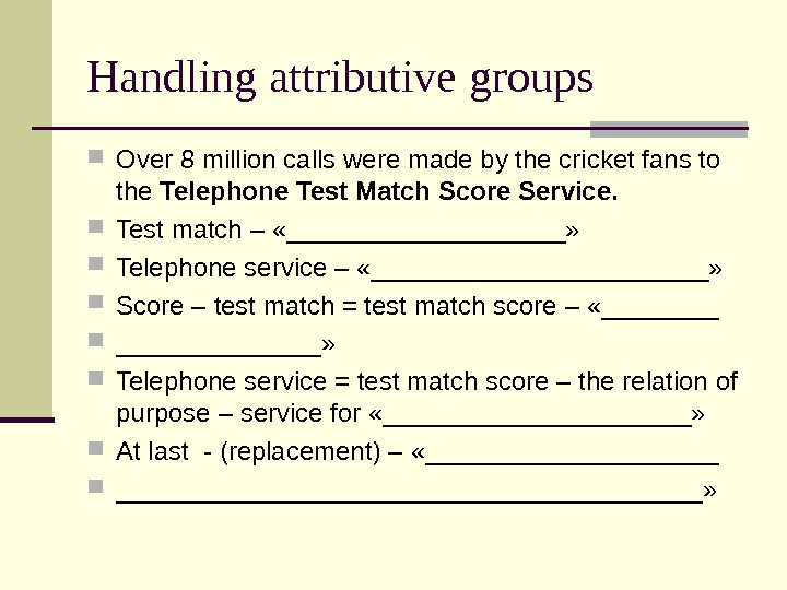 Handling attributive groups Over 8 million calls were made by the cricket fans to