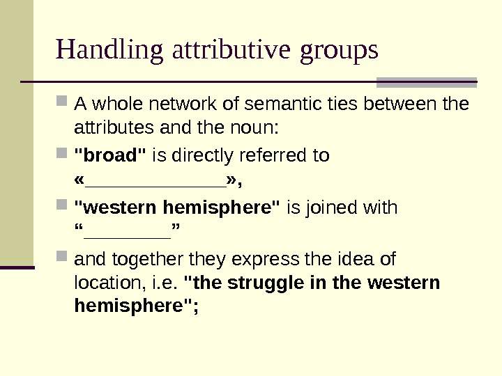Handling attributive groups A whole network of semantic ties between the attributes and the