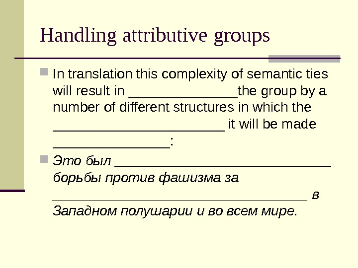 Handling attributive groups In translation this complexity of semantic ties will result in _______the