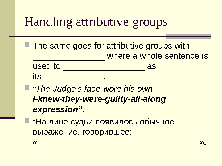 Handling attributive groups The same goes for attributive groups with ________ where a whole