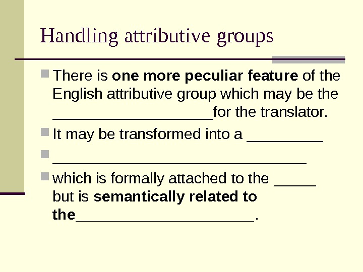 Handling attributive groups There is one more peculiar feature of the English attributive group